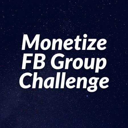 Monetize Facebook Group Challenge
